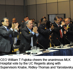CEO William T Fujioka cheers the unanimous MLK Hospital vote by the UC Regents along with Supervisors Knabe, Ridley-Thomas and Yaroslavsky